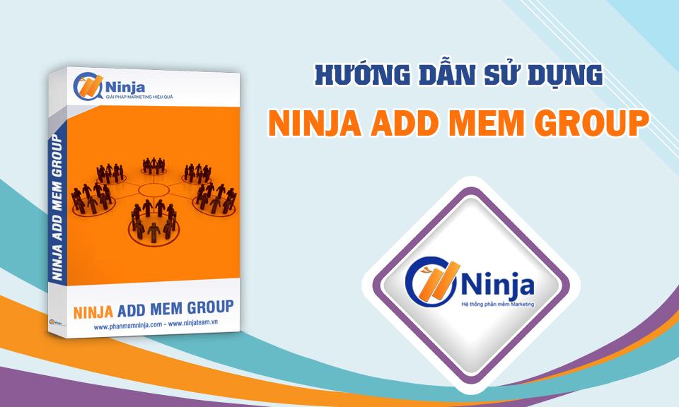 hdsdNinjaaddmem Tổng hợp hướng dẫn sử dụng phần mềm Add Mem Group