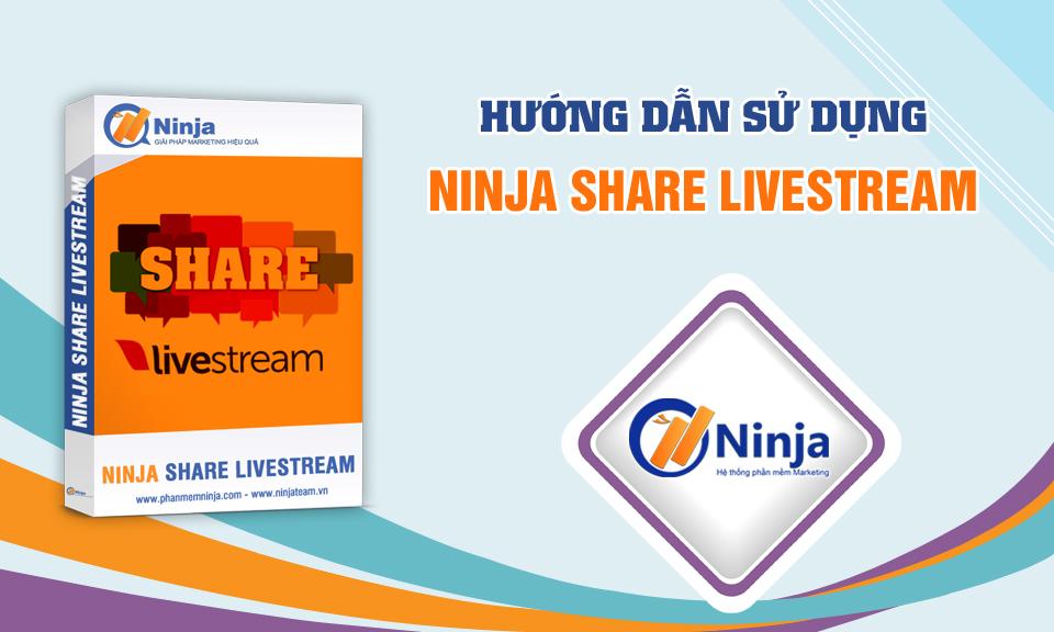 hdsdninjashare Tổng hợp hướng dẫn sử dụng phần mềm Ninja Share Livestream