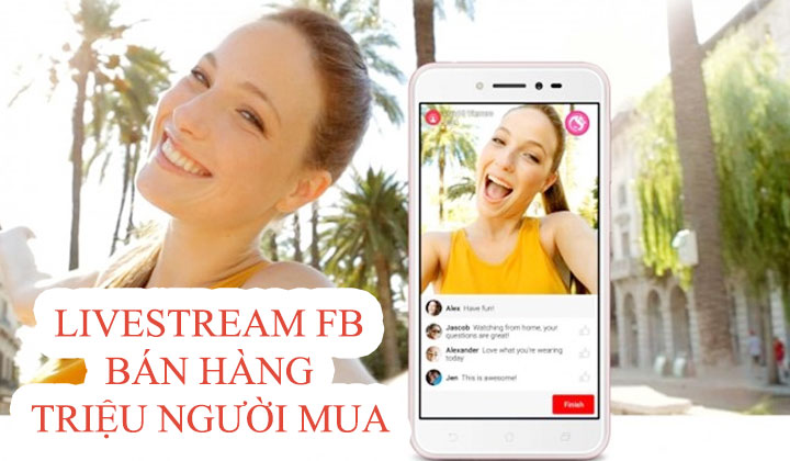 huong dan livestream facebook ban hang trieu nguoi mua Livestream thu hút triệu người mua Online