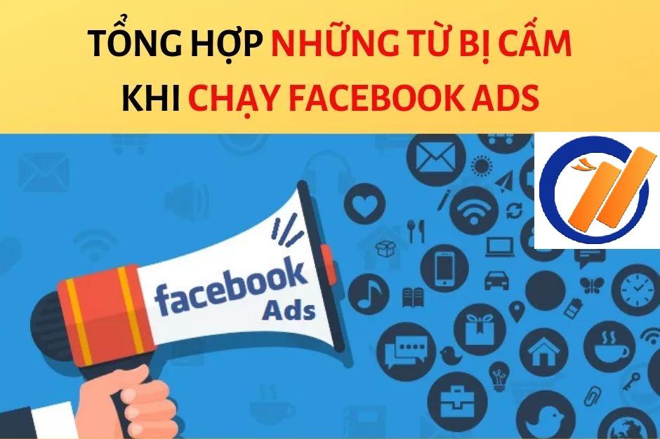 chay fb ads Những từ bị cấm khi chạy quảng cáo Facebook Ads bạn cần biết