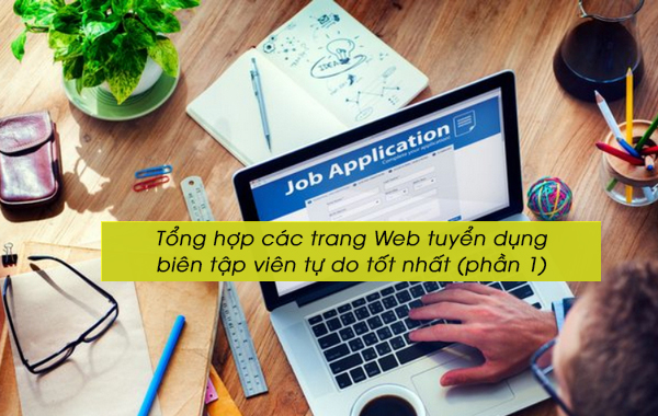 tong hop cac trang web tuyen dung bien tap vien tu do tot nhat phan 1 1a Tổng hợp các trang web tuyển dụng biên tập viên tự do tốt nhất
