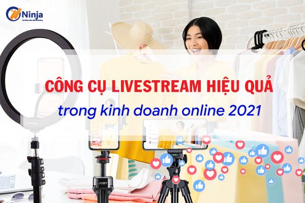 Cong cu livestream hieu qua trong kinh doanh Công cụ livestream hiệu quả trong kinh doanh online 2021