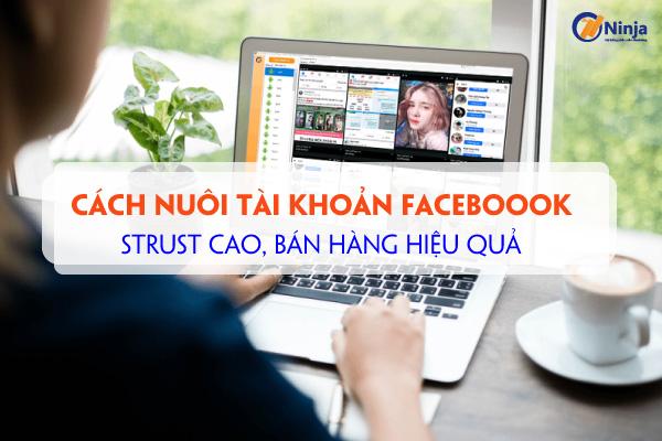 cach nuoi tai khoan facebook Đừng bán hàng online nếu bạn chưa biết cách nuôi tài khoản Facebook