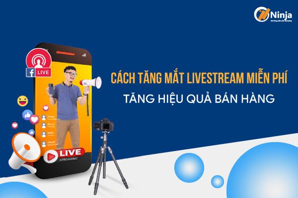cach tang mat livestream mien phi Cách tăng mắt livestream miễn phí tăng hiệu quả bán hàng