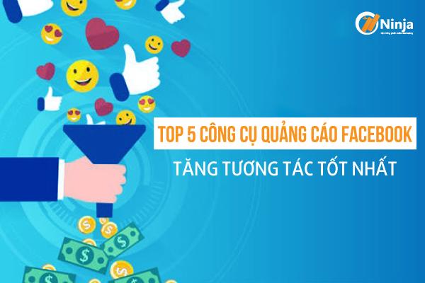 top 5 cong cu quang cao fb Top 5 công cụ quảng cáo facebook tăng tương tác tốt nhất