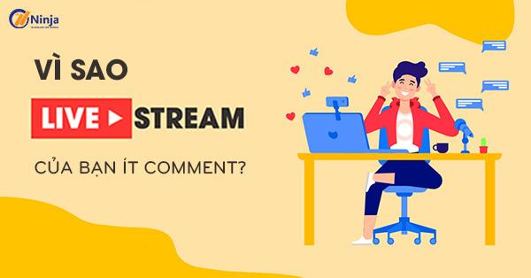 vi sao livestream it nguoi comment Phần mềm tăng bình luận Livestream, tăng view nhanh chóng