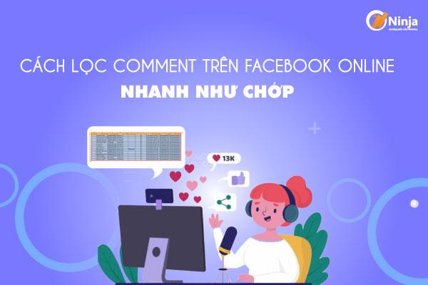 cach loc binh luan tren facebook Cách lọc comment trên Facebook online nhanh như chớp với Ninja Comment