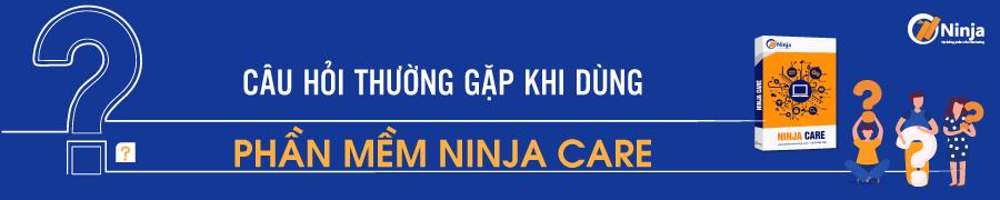 care 1 FAQ Câu hỏi thường gặp về phần mềm Ninja