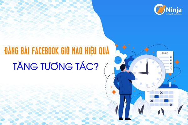 dang bài gio nao hieu qua Đăng bài facebook giờ nào hiệu quả, tăng tương tác?