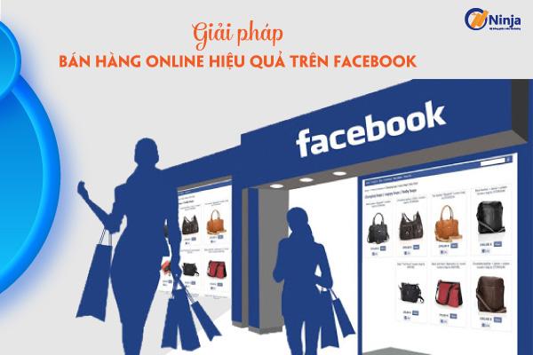 giai phap ban hang online hieu qua Muốn bán hàng online hiệu quả trên facebook hãy đọc bài viết này!
