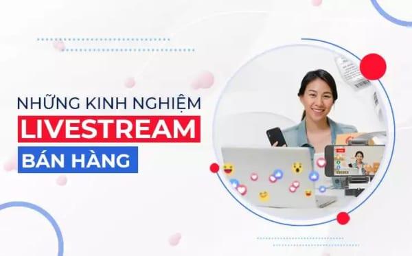 kinh nghiem live stream ban hang e1623046323344 Chiến lược livestream bán hàng hiệu quả 100%
