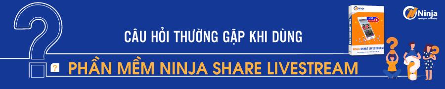 sharelivestream 1 FAQ Câu hỏi thường gặp về phần mềm Ninja