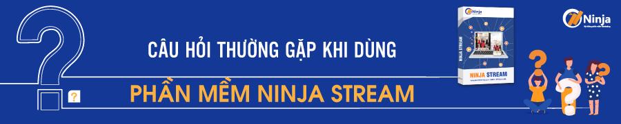 stream FAQ Câu hỏi thường gặp về phần mềm Ninja