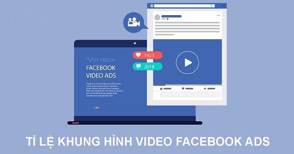 ti le khung hinh video facebook Hướng dẫn quảng cáo facebook 2021 giá rẻ, hiệu quả 100%