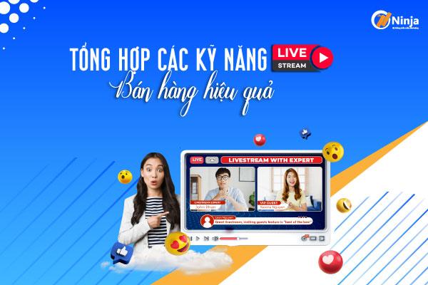 tong hop cac ky nang livestream Tổng hợp các kỹ năng livestream bán hàng chuyên nghiệp đỉnh cao