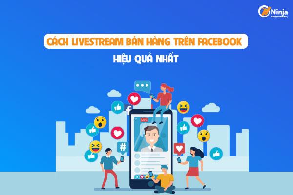 cach ban hang livestream tren facebook hieu qua nhat 1 Cách livestream bán hàng trên facebook giúp tăng đơn dễ dàng