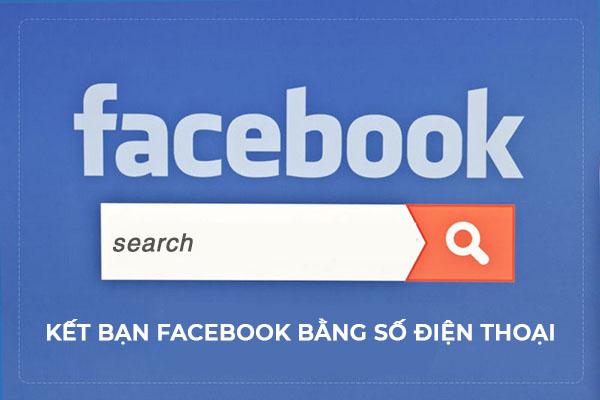ket ban facebook bang so dien thoai Kết bạn facebook bằng số điện thoại 2021 như thế nào?