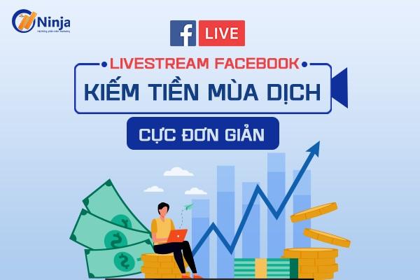 livestream fb kiem tien Livestream facebook kiếm tiền mùa dịch cực đơn giản, hiệu quả