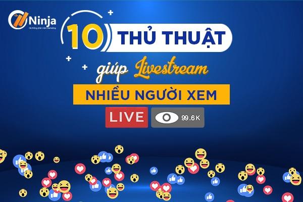 cach livestream nhieu nguoi xem 10 thủ thuật giúp cách livestream nhiều người xem