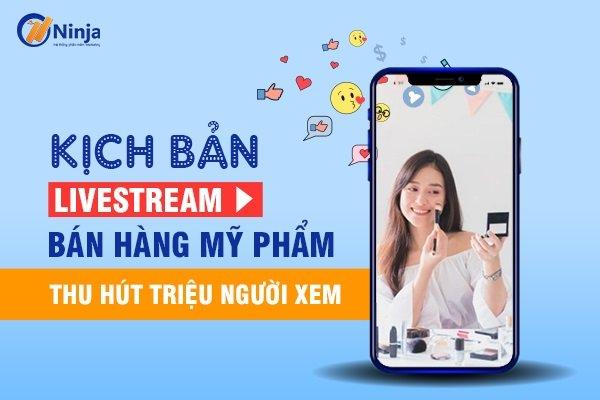 kich ban livestream my pham Kịch bản livestream mỹ phẩm thu hút triệu người xem
