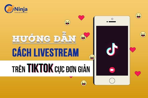 livestream tren tiktok Hướng dẫn cách livestream trên Tiktok cực đơn giản