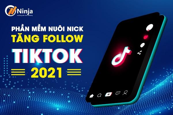 phan mem nuoi nick tiktok Phần mềm nuôi nick tiktok, tăng follow tiktok 2021