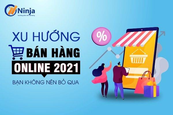 xu huong ban hang online 2021 Xu hướng bán hàng online 2021 kiếm bội tiền không nên bỏ lỡ