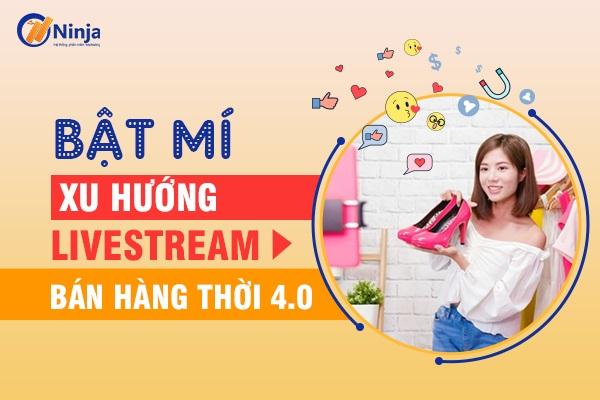 xu huong livestream ban hang Giải mã xu hướng livestream bán hàng thời đại 4.0