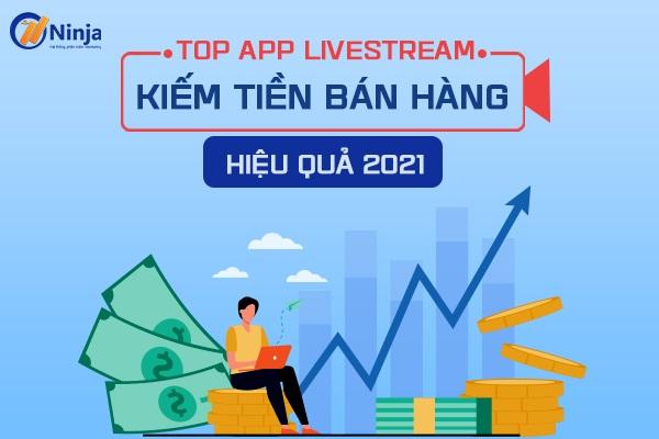 app livestream kiem tien TOP app livestream kiếm tiền, bán hàng hiệu quả 2021
