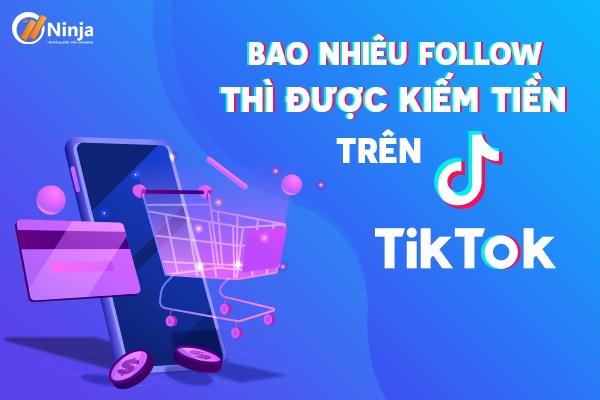 bao nhieu follow thi duoc kiem tien tren tiktok Bao nhiêu follow thì được kiếm tiền trên tiktok?