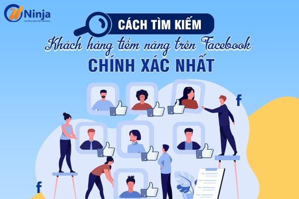 cach tim kiem khach hang tiem nang tren facebook Cách tìm kiếm khách hàng tiềm năng trên facebook hiệu quả nhất