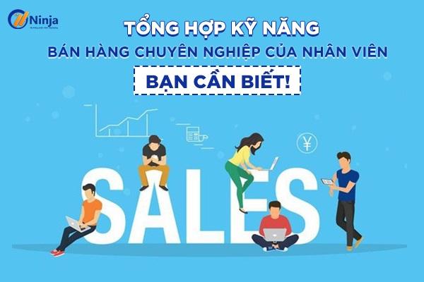 ky nang ban hang chuyen nghiep Tổng hợp kỹ năng bán hàng chuyên nghiệp của nhân viên bạn cần biết!