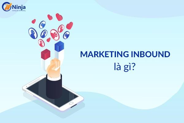 marketing inbound la gi Marketing inbound là gì? Kế hoạch phát triển Marketing inbound