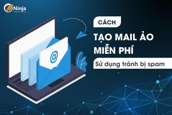 tao email ao vinh vien Cách tạo email ảo vĩnh viễn sử dụng tránh bị spam