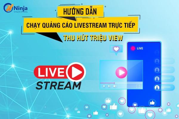 chay quang cao livestream Hướng dẫn chạy quảng cáo livestream trực tiếp thu hút triệu view